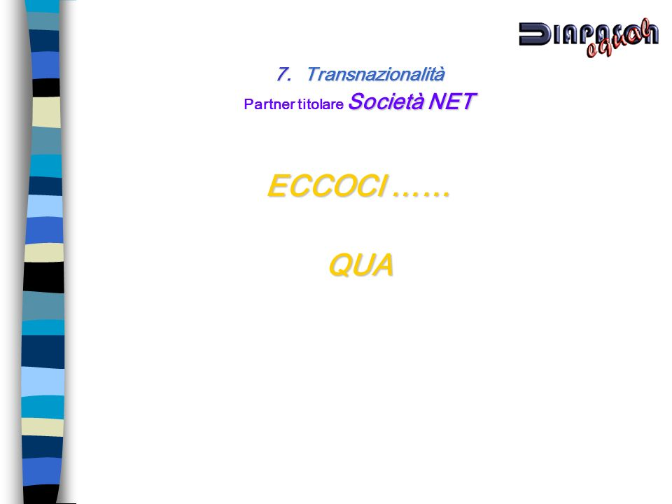 7. Transnazionalità Società NET Partner titolare Società NET ECCOCI …… QUA