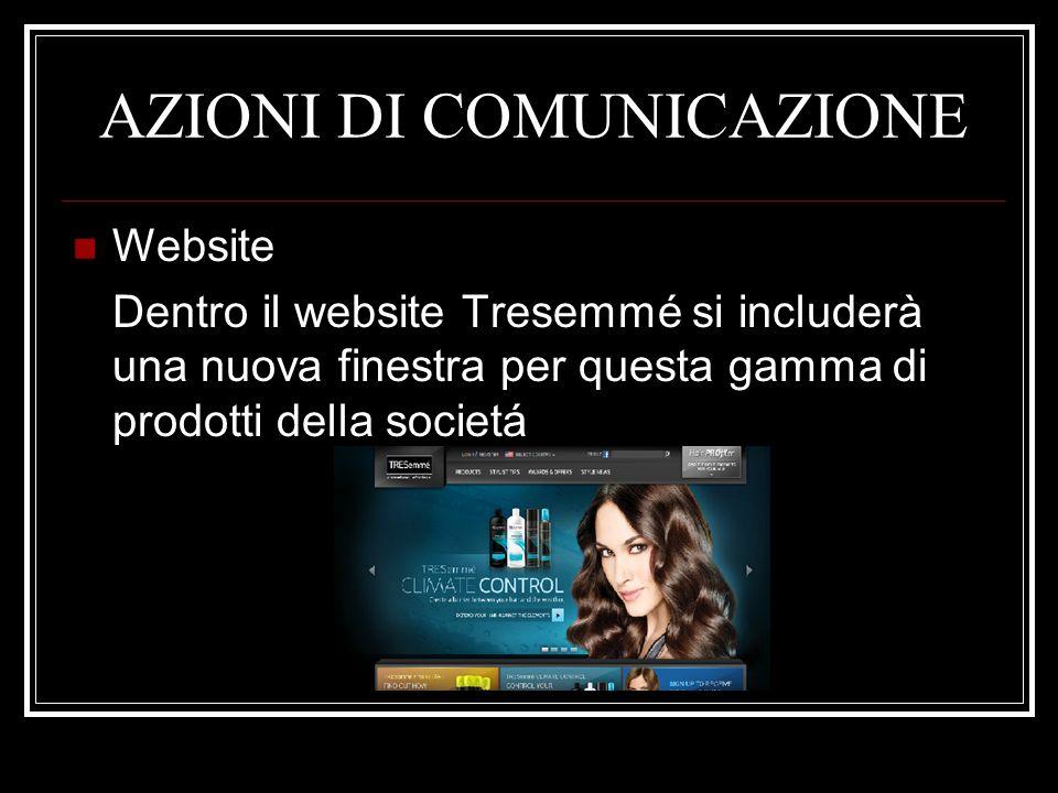 AZIONI DI COMUNICAZIONE Website Dentro il website Tresemmé si includerà una nuova finestra per questa gamma di prodotti della societá