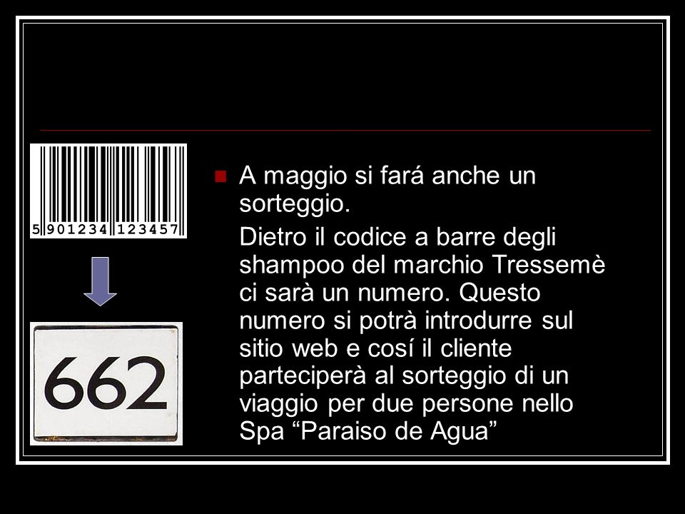 A maggio si fará anche un sorteggio. Dietro il codice a barre degli shampoo del marchio Tressemè ci sarà un numero. Questo numero si potrà introdurre