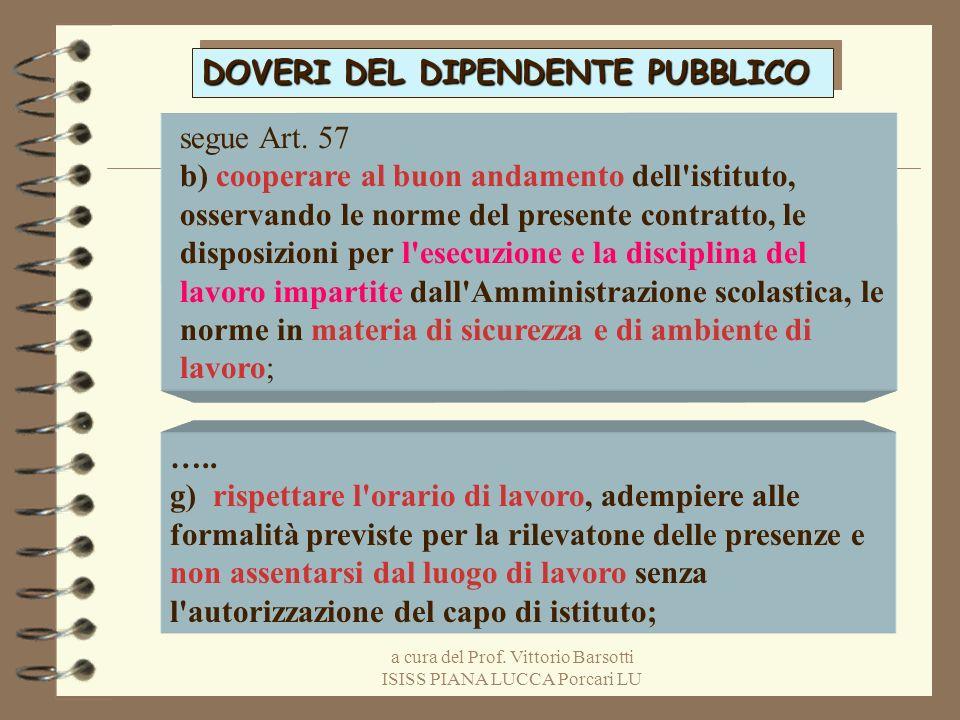 a cura del Prof. Vittorio Barsotti ISISS PIANA LUCCA Porcari LU DOVERI DEL DIPENDENTE PUBBLICO segue Art. 57 b) cooperare al buon andamento dell'istit