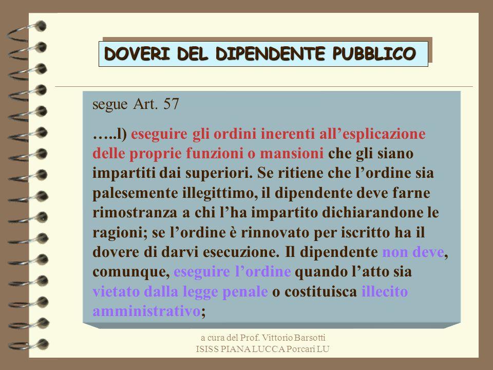 a cura del Prof. Vittorio Barsotti ISISS PIANA LUCCA Porcari LU DOVERI DEL DIPENDENTE PUBBLICO segue Art. 57 …..l) eseguire gli ordini inerenti allesp