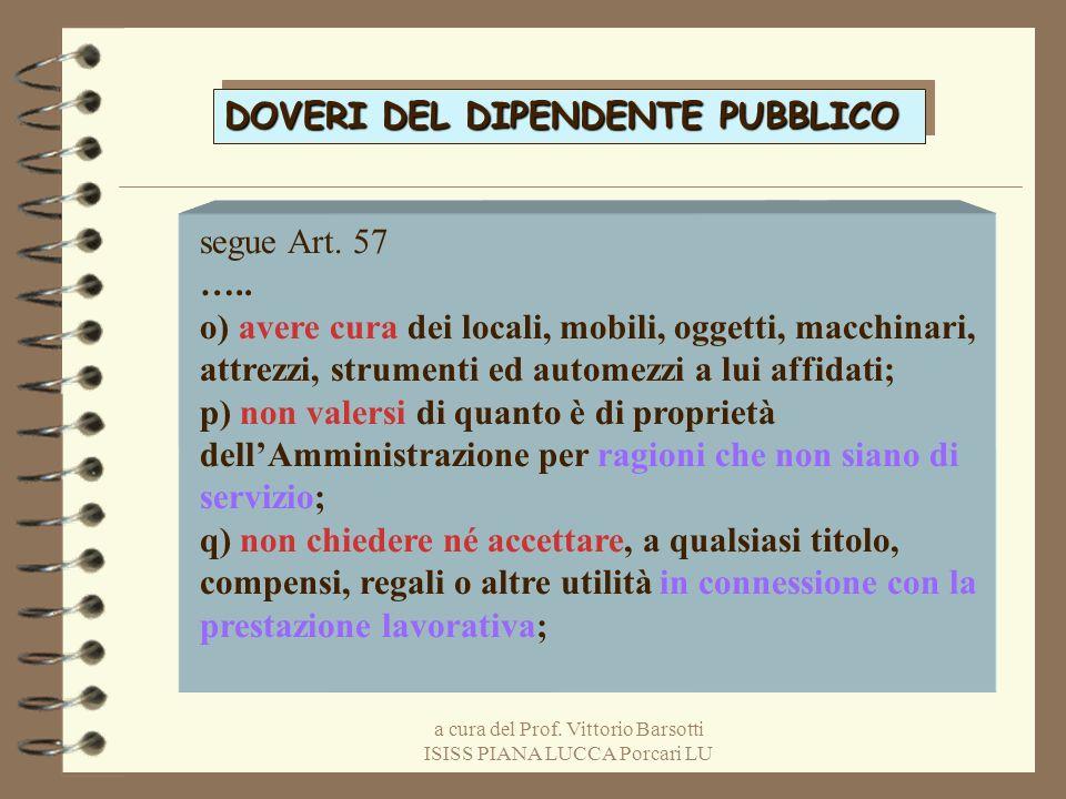a cura del Prof. Vittorio Barsotti ISISS PIANA LUCCA Porcari LU DOVERI DEL DIPENDENTE PUBBLICO segue Art. 57 ….. o) avere cura dei locali, mobili, ogg