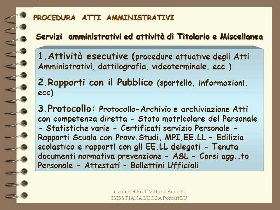 a cura del Prof. Vittorio Barsotti ISISS PIANA LUCCA Porcari LU PROCEDURA ATTI AMMINISTRATIVI Servizi amministrativi ed attività di Titolario e Miscel
