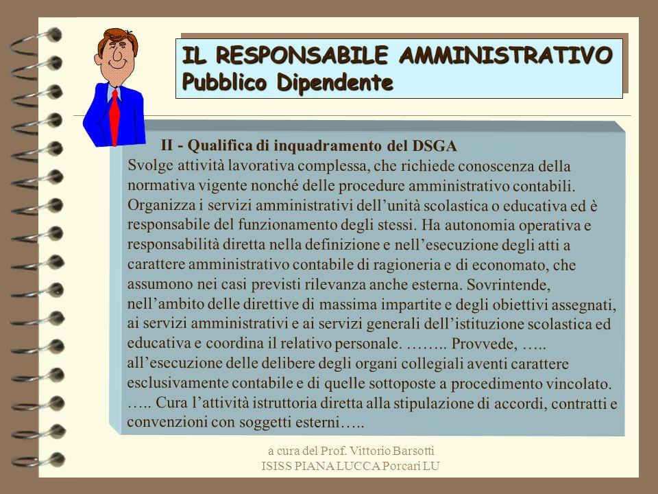 a cura del Prof. Vittorio Barsotti ISISS PIANA LUCCA Porcari LU IL RESPONSABILE AMMINISTRATIVO Pubblico Dipendente IL RESPONSABILE AMMINISTRATIVO Pubb