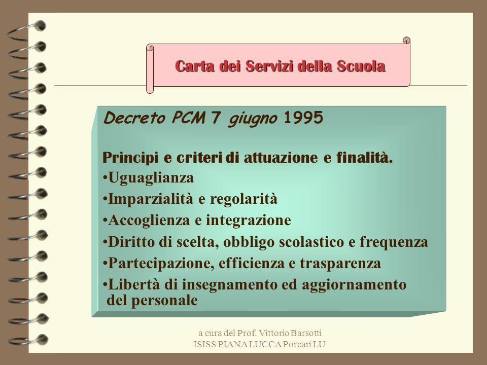 a cura del Prof. Vittorio Barsotti ISISS PIANA LUCCA Porcari LU Carta dei Servizi della Scuola Decreto PCM 7 giugno 1995 Principi e criteri di attuazi