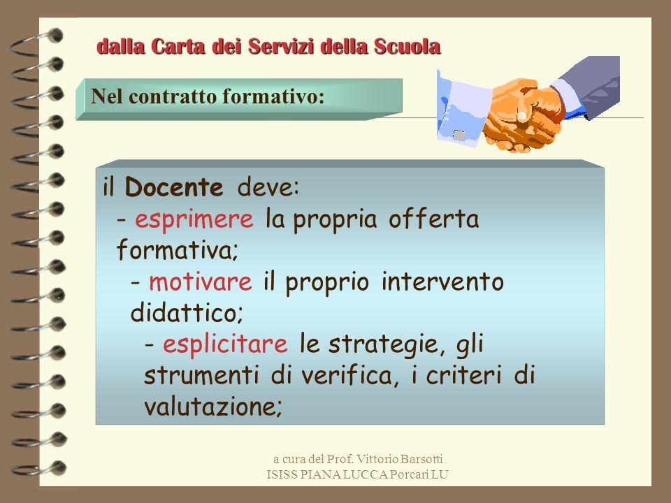 a cura del Prof. Vittorio Barsotti ISISS PIANA LUCCA Porcari LU Nel contratto formativo: il Docente deve: - esprimere la propria offerta formativa; -