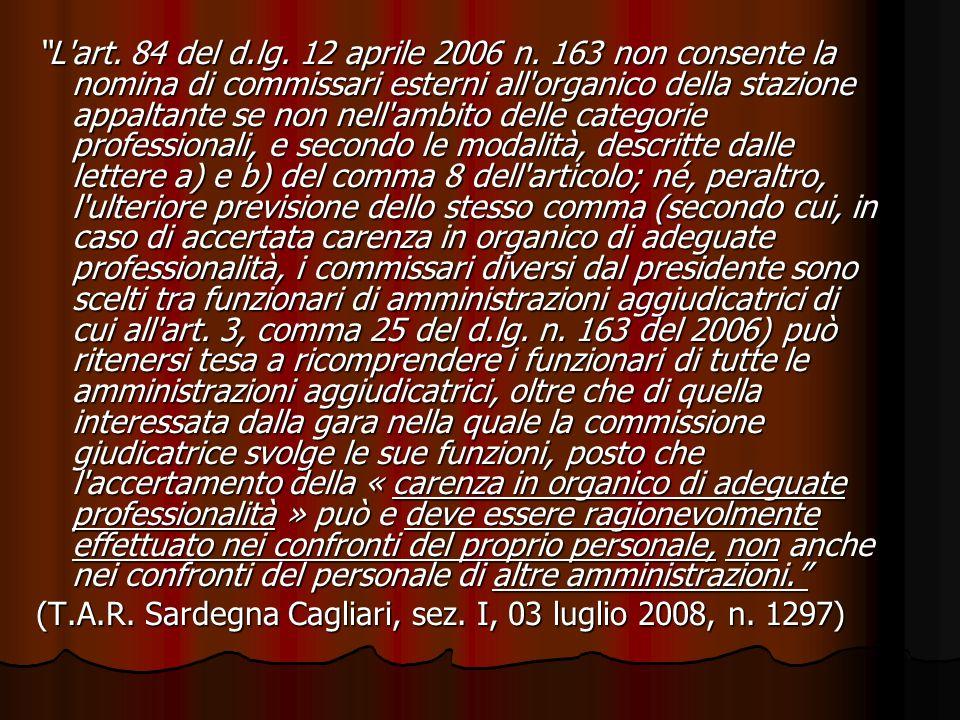 L'art. 84 del d.lg. 12 aprile 2006 n. 163 non consente la nomina di commissari esterni all'organico della stazione appaltante se non nell'ambito delle