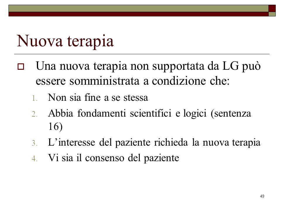 49 Nuova terapia Una nuova terapia non supportata da LG può essere somministrata a condizione che: 1. Non sia fine a se stessa 2. Abbia fondamenti sci