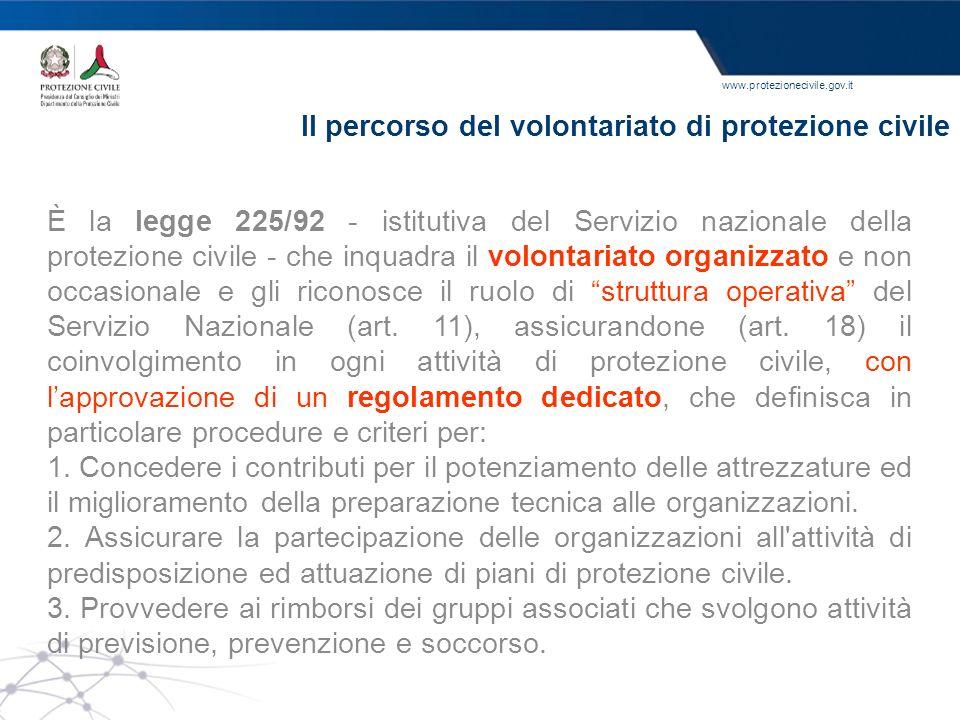 www.protezionecivile.gov.it Il percorso del volontariato di protezione civile È la legge 225/92 - istitutiva del Servizio nazionale della protezione c
