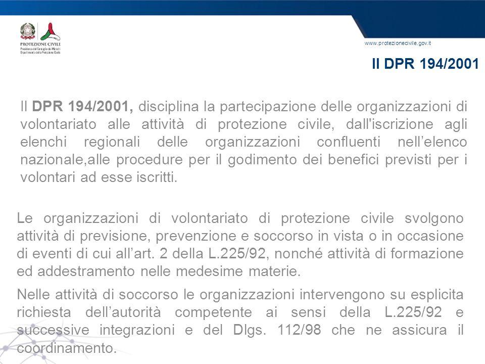 www.protezionecivile.gov.it Il DPR 194/2001 Il DPR 194/2001, disciplina la partecipazione delle organizzazioni di volontariato alle attività di protez