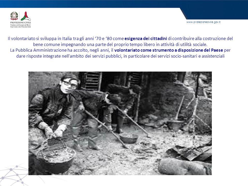www.protezionecivile.gov.it Il volontariato si sviluppa in Italia tra gli anni 70 e 80 come esigenza dei cittadini di contribuire alla costruzione del
