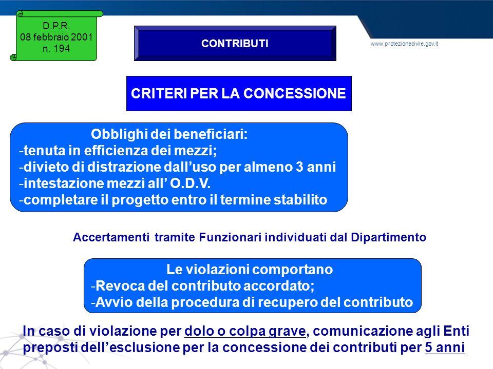 www.protezionecivile.gov.it D.P.R. 08 febbraio 2001 n. 194 CONTRIBUTI CRITERI PER LA CONCESSIONE Obblighi dei beneficiari: -tenuta in efficienza dei m