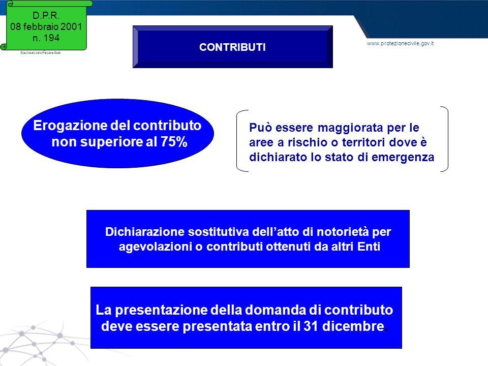 www.protezionecivile.gov.it D.P.R. 08 febbraio 2001 n. 194 CONTRIBUTI Erogazione del contributo non superiore al 75% Dichiarazione sostitutiva dellatt