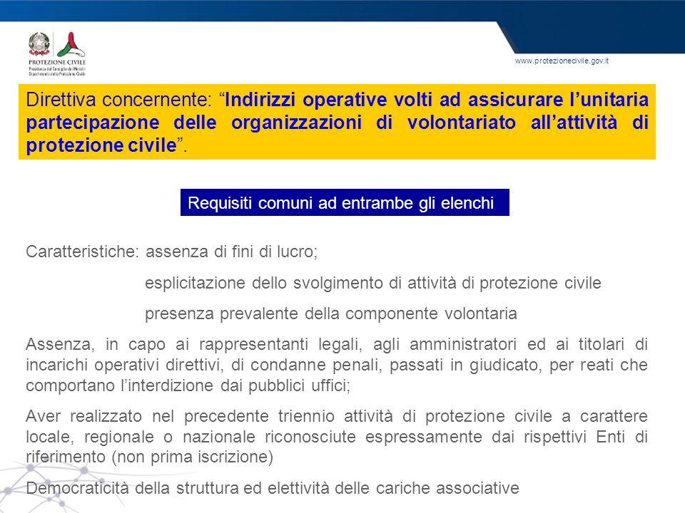www.protezionecivile.gov.it Requisiti comuni ad entrambe gli elenchi Caratteristiche: assenza di fini di lucro; esplicitazione dello svolgimento di at
