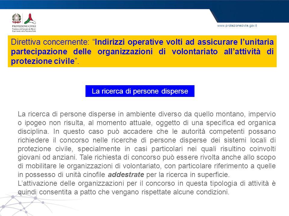 www.protezionecivile.gov.it La ricerca di persone disperse in ambiente diverso da quello montano, impervio o ipogeo non risulta, al momento attuale, o
