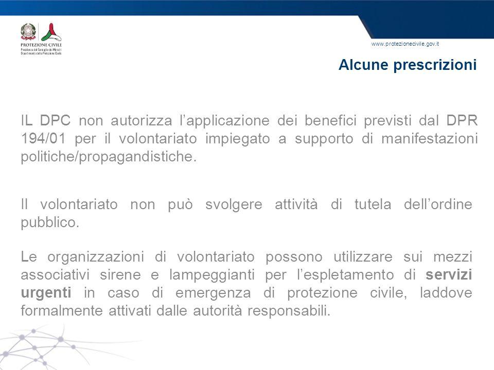 www.protezionecivile.gov.it Alcune prescrizioni IL DPC non autorizza lapplicazione dei benefici previsti dal DPR 194/01 per il volontariato impiegato
