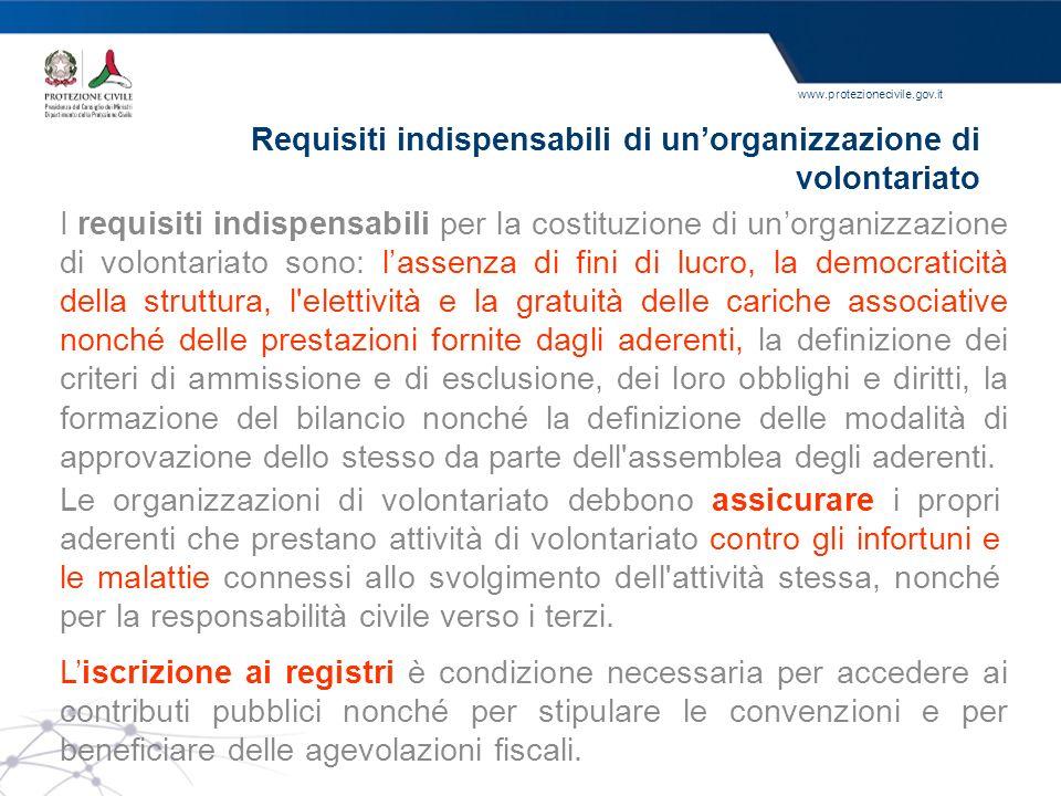 www.protezionecivile.gov.it Requisiti indispensabili di unorganizzazione di volontariato I requisiti indispensabili per la costituzione di unorganizza