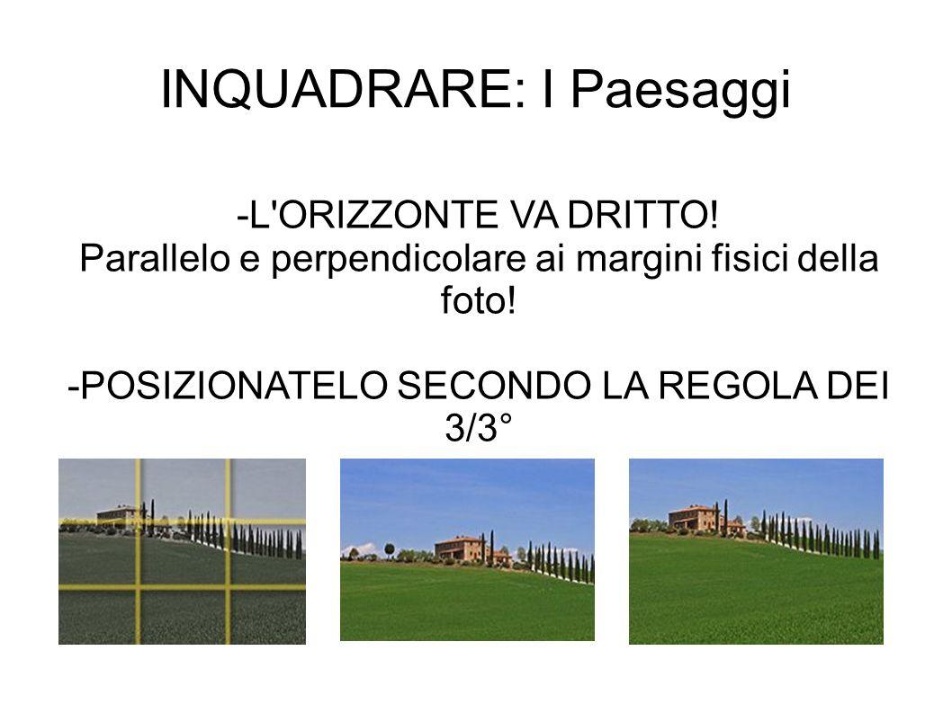 INQUADRARE: I Paesaggi -L'ORIZZONTE VA DRITTO! Parallelo e perpendicolare ai margini fisici della foto! -POSIZIONATELO SECONDO LA REGOLA DEI 3/3°