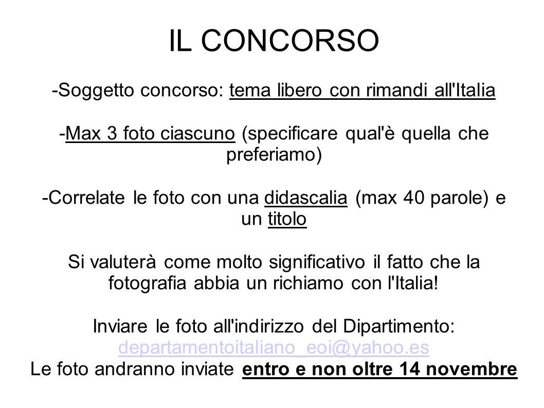 IL CONCORSO -Soggetto concorso: tema libero con rimandi all'Italia -Max 3 foto ciascuno (specificare qual'è quella che preferiamo) -Correlate le foto