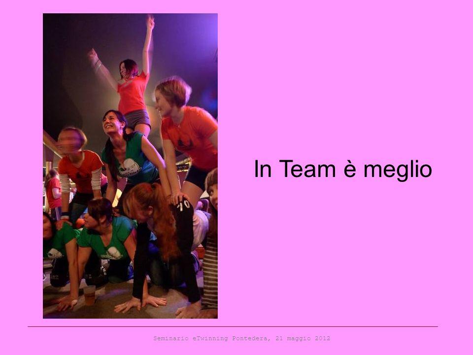 Seminario eTwinning Pontedera, 21 maggio 2012 In Team è meglio