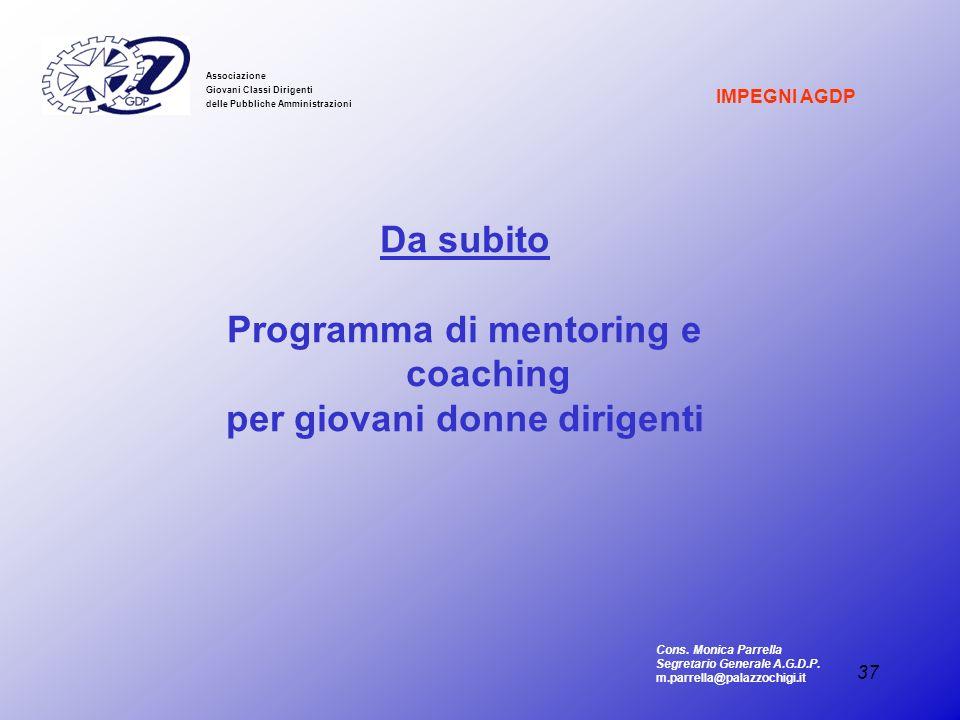 37 Associazione Giovani Classi Dirigenti delle Pubbliche Amministrazioni Da subito Programma di mentoring e coaching per giovani donne dirigenti IMPEG