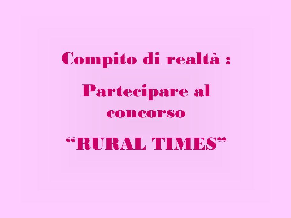 Compito di realtà : Partecipare al concorso RURAL TIMES