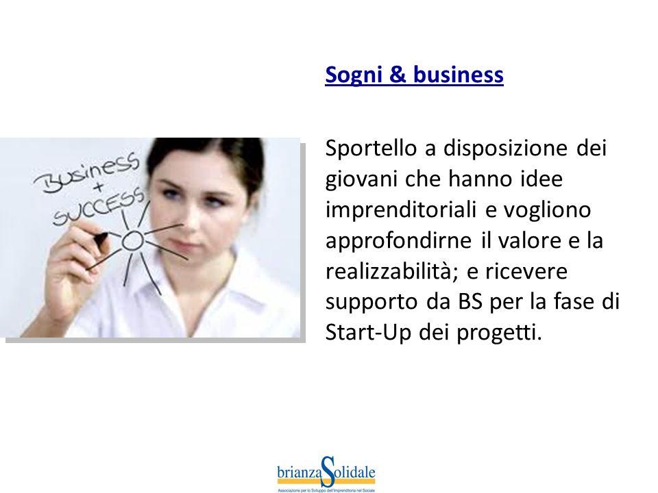 Sogni & business Sportello a disposizione dei giovani che hanno idee imprenditoriali e vogliono approfondirne il valore e la realizzabilità; e ricever