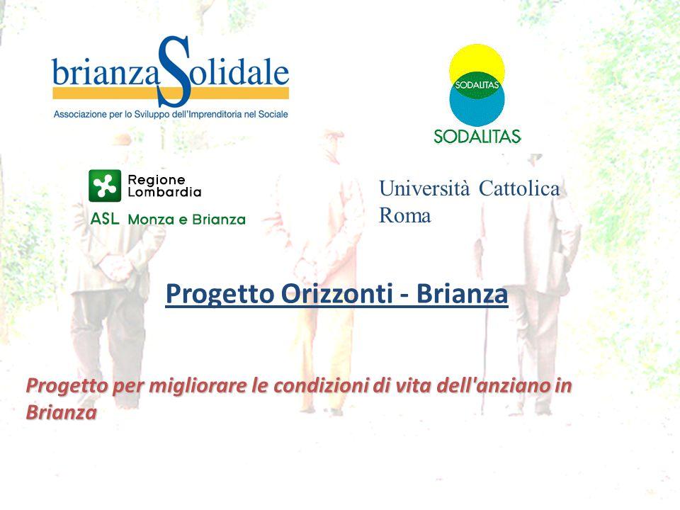 Progetto Orizzonti - Brianza Progetto per migliorare le condizioni di vita dell'anziano in Brianza Università Cattolica Roma