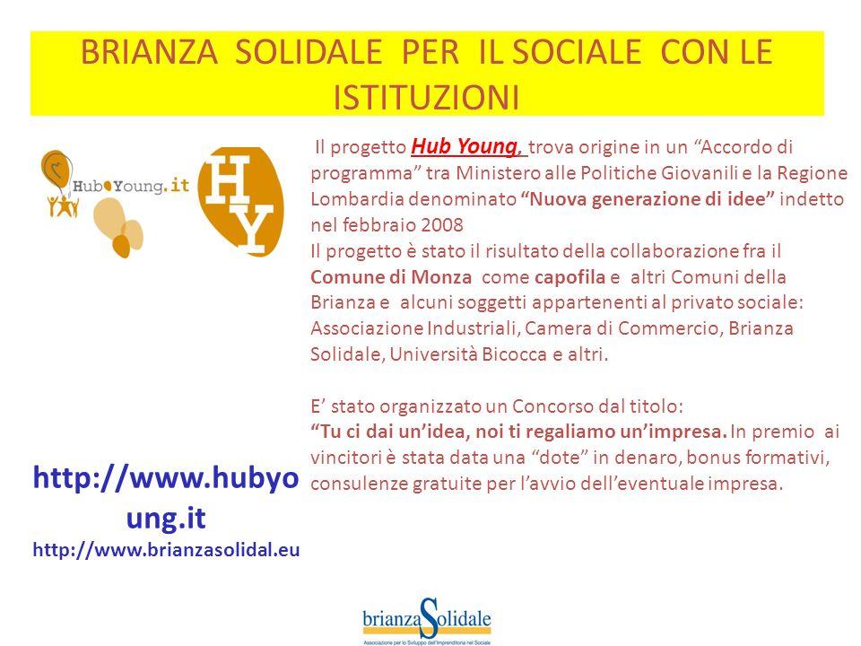 http://www.hubyo ung.it http://www.brianzasolidal.eu BRIANZA SOLIDALE PER IL SOCIALE CON LE ISTITUZIONI Il progetto Hub Young, trova origine in un Acc