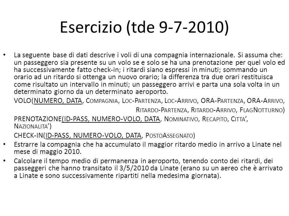Esercizio (tde 9-7-2010) La seguente base di dati descrive i voli di una compagnia internazionale. Si assuma che: un passeggero sia presente su un vol