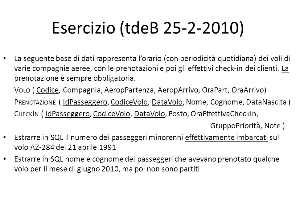 Esercizio (tdeB 25-2-2010) La seguente base di dati rappresenta lorario (con periodicità quotidiana) dei voli di varie compagnie aeree, con le prenota