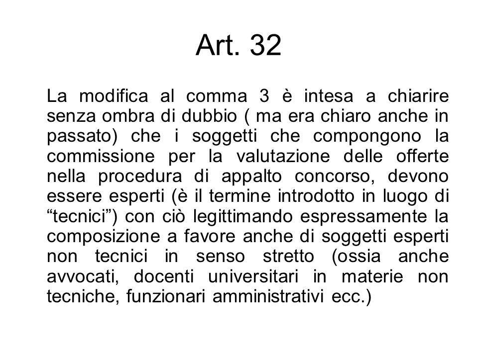 Art. 32 La modifica al comma 3 è intesa a chiarire senza ombra di dubbio ( ma era chiaro anche in passato) che i soggetti che compongono la commission