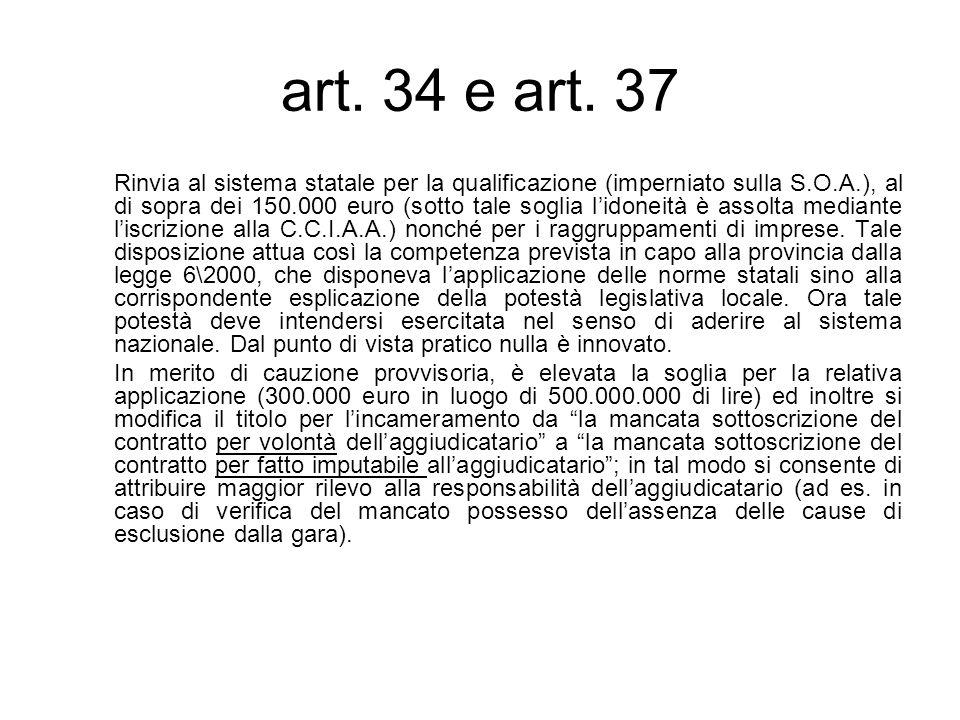 art. 34 e art. 37 Rinvia al sistema statale per la qualificazione (imperniato sulla S.O.A.), al di sopra dei 150.000 euro (sotto tale soglia lidoneità