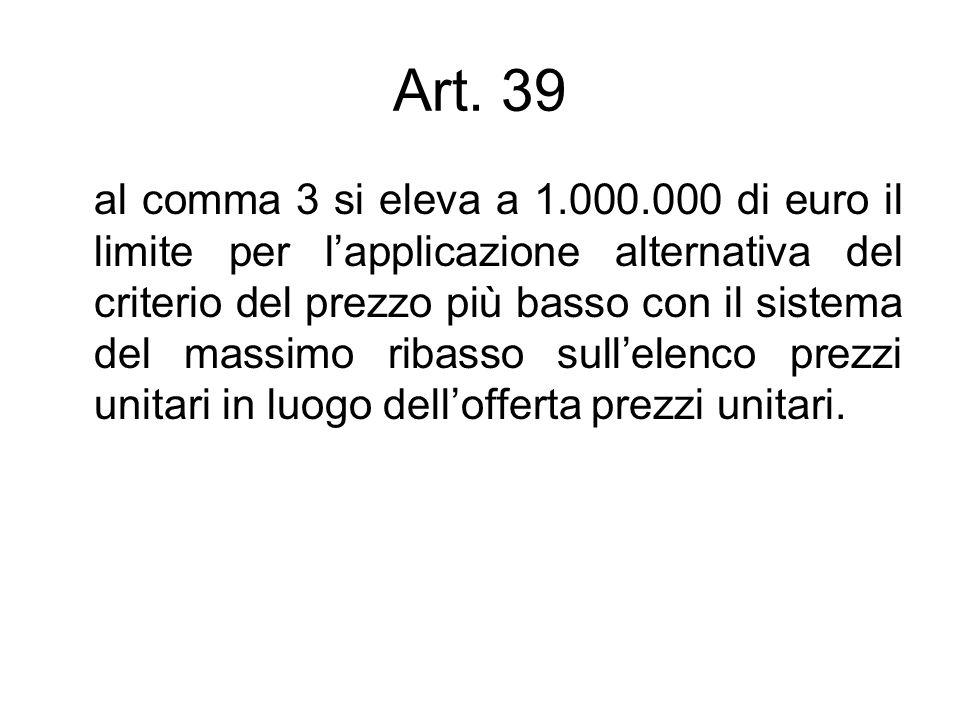 Art. 39 al comma 3 si eleva a 1.000.000 di euro il limite per lapplicazione alternativa del criterio del prezzo più basso con il sistema del massimo r