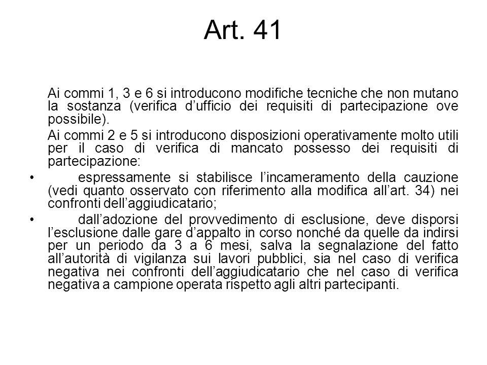 Art. 41 Ai commi 1, 3 e 6 si introducono modifiche tecniche che non mutano la sostanza (verifica dufficio dei requisiti di partecipazione ove possibil