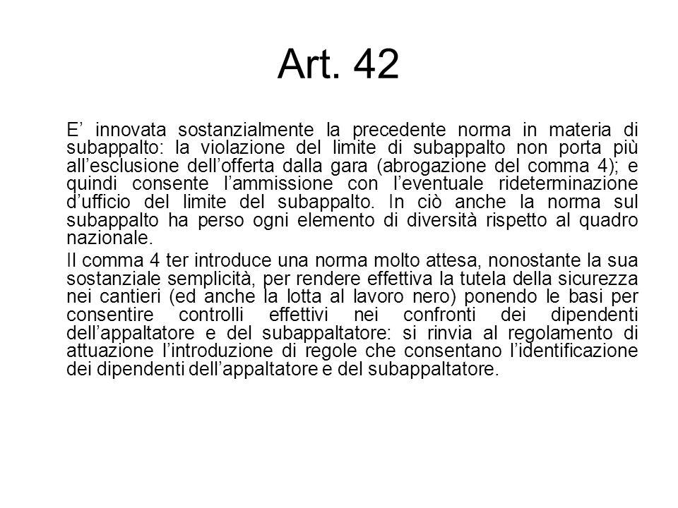 Art. 42 E innovata sostanzialmente la precedente norma in materia di subappalto: la violazione del limite di subappalto non porta più allesclusione de