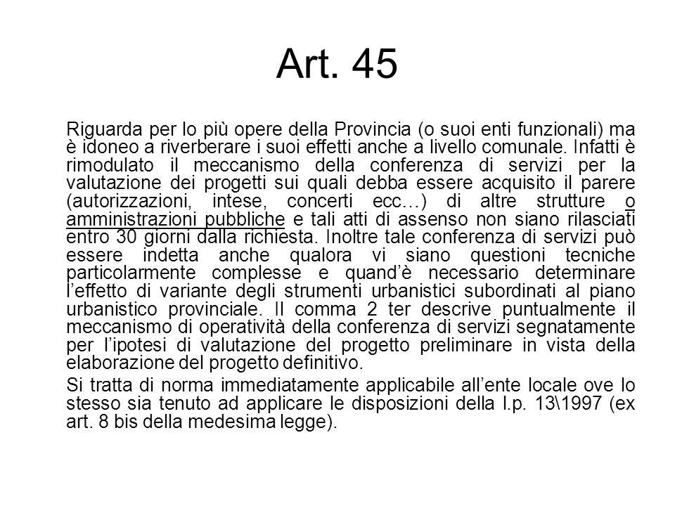 Art. 45 Riguarda per lo più opere della Provincia (o suoi enti funzionali) ma è idoneo a riverberare i suoi effetti anche a livello comunale. Infatti