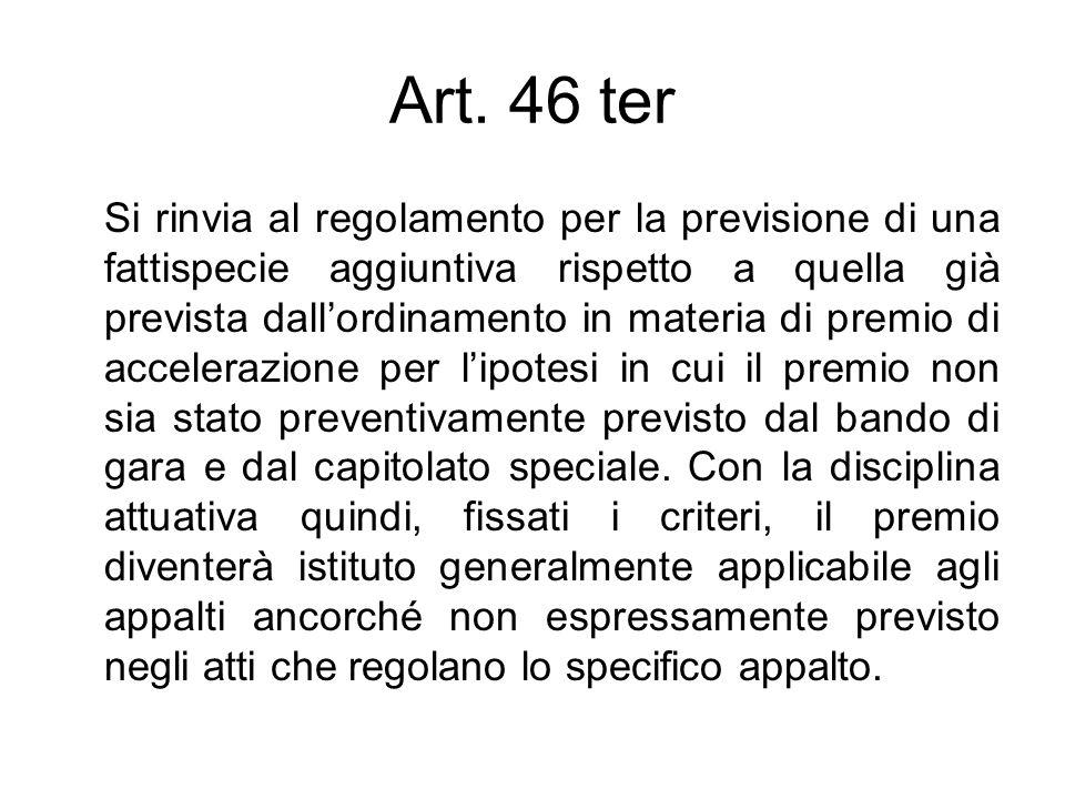 Art. 46 ter Si rinvia al regolamento per la previsione di una fattispecie aggiuntiva rispetto a quella già prevista dallordinamento in materia di prem