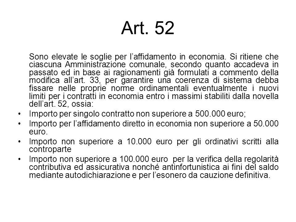 Art. 52 Sono elevate le soglie per laffidamento in economia. Si ritiene che ciascuna Amministrazione comunale, secondo quanto accadeva in passato ed i