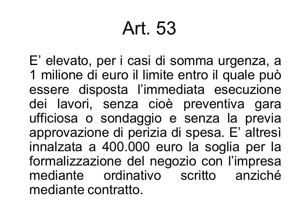 Art. 53 E elevato, per i casi di somma urgenza, a 1 milione di euro il limite entro il quale può essere disposta limmediata esecuzione dei lavori, sen