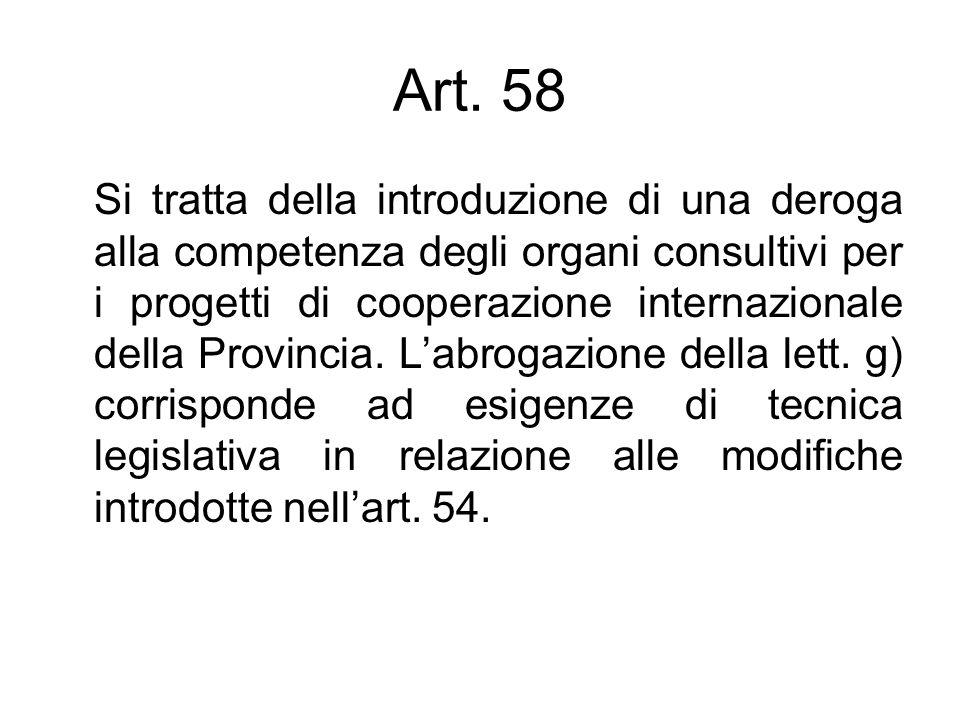 Art. 58 Si tratta della introduzione di una deroga alla competenza degli organi consultivi per i progetti di cooperazione internazionale della Provinc