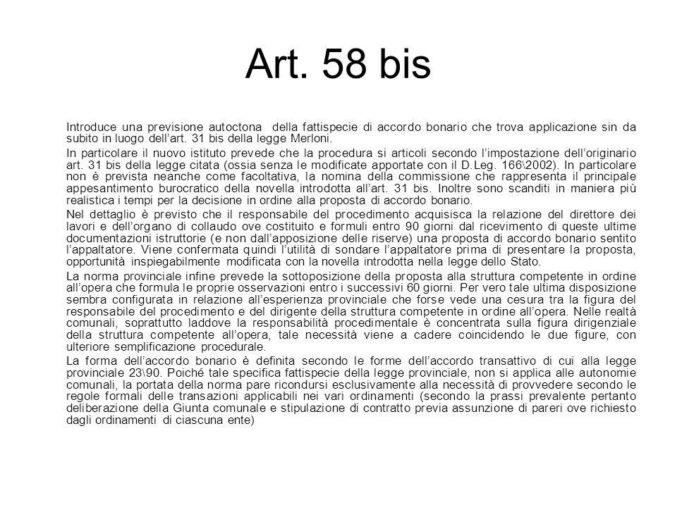Art. 58 bis Introduce una previsione autoctona della fattispecie di accordo bonario che trova applicazione sin da subito in luogo dellart. 31 bis dell