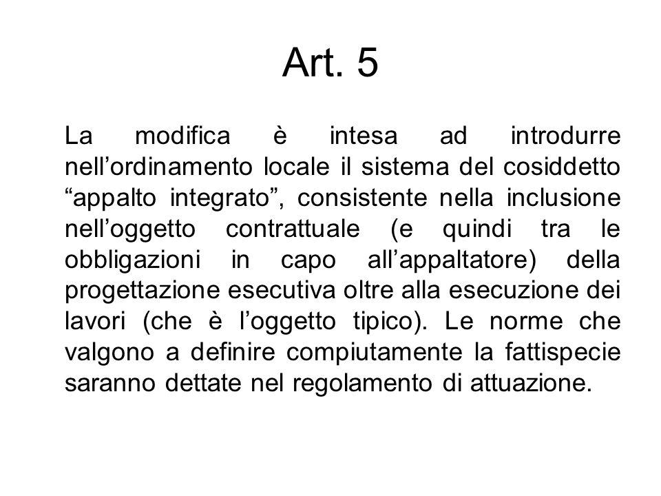 Art. 5 La modifica è intesa ad introdurre nellordinamento locale il sistema del cosiddetto appalto integrato, consistente nella inclusione nelloggetto