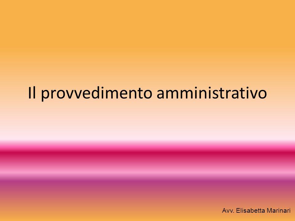 Il provvedimento amministrativo Avv. Elisabetta Marinari