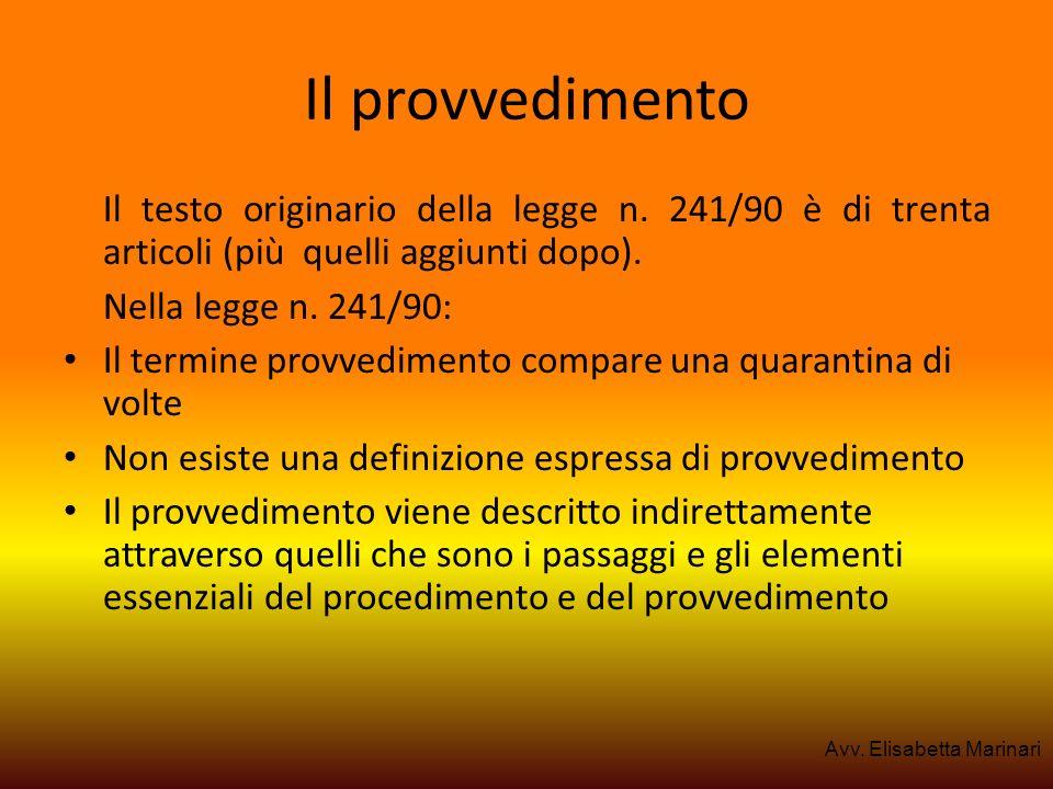 Il provvedimento Il testo originario della legge n. 241/90 è di trenta articoli (più quelli aggiunti dopo). Nella legge n. 241/90: Il termine provvedi