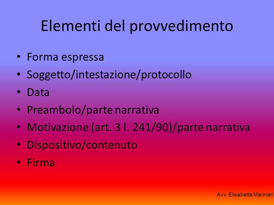 Elementi del provvedimento Forma espressa Soggetto/intestazione/protocollo Data Preambolo/parte narrativa Motivazione (art. 3 l. 241/90)/parte narrati