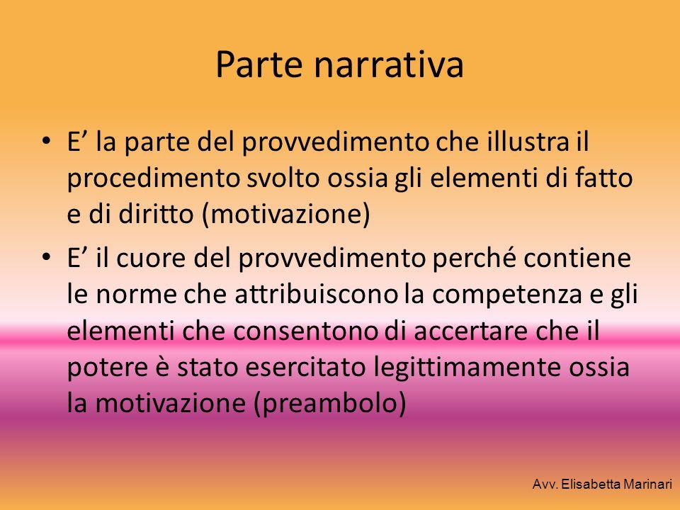 Parte narrativa E la parte del provvedimento che illustra il procedimento svolto ossia gli elementi di fatto e di diritto (motivazione) E il cuore del