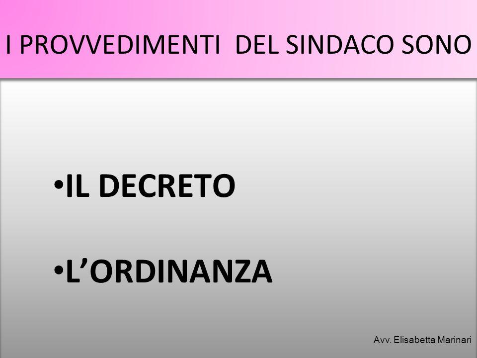 I PROVVEDIMENTI DEL SINDACO SONO IL DECRETO LORDINANZA Avv. Elisabetta Marinari