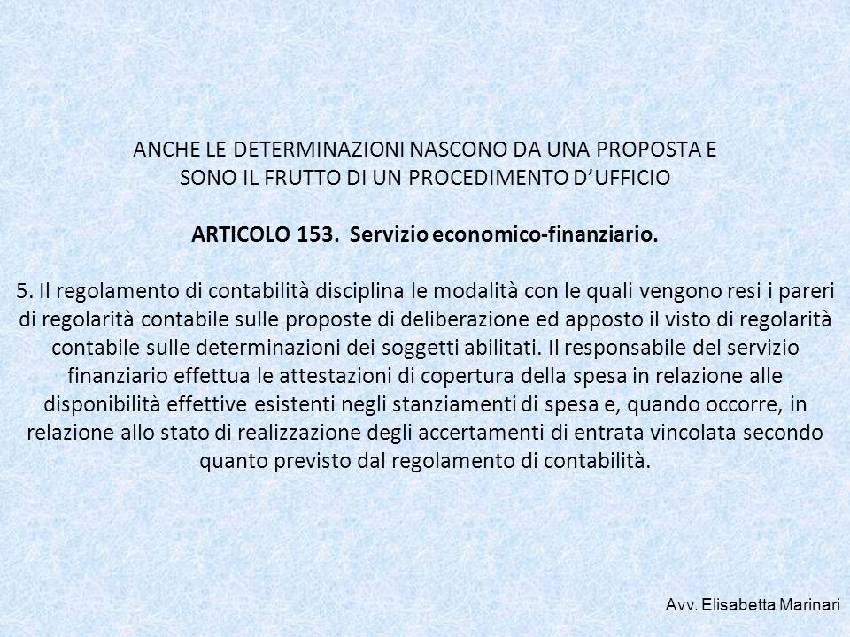 ANCHE LE DETERMINAZIONI NASCONO DA UNA PROPOSTA E SONO IL FRUTTO DI UN PROCEDIMENTO DUFFICIO ARTICOLO 153. Servizio economico-finanziario. 5. Il regol