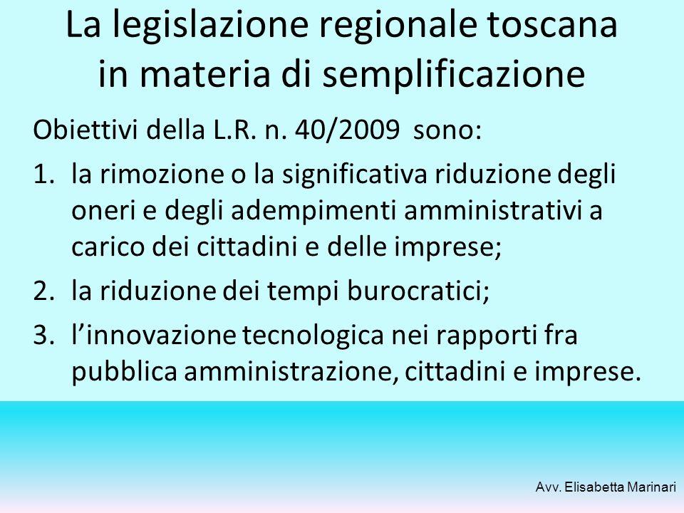 La legislazione regionale toscana in materia di semplificazione Obiettivi della L.R. n. 40/2009 sono: 1.la rimozione o la significativa riduzione degl